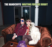"The Handcuffs ""Waiting for the Robot"""